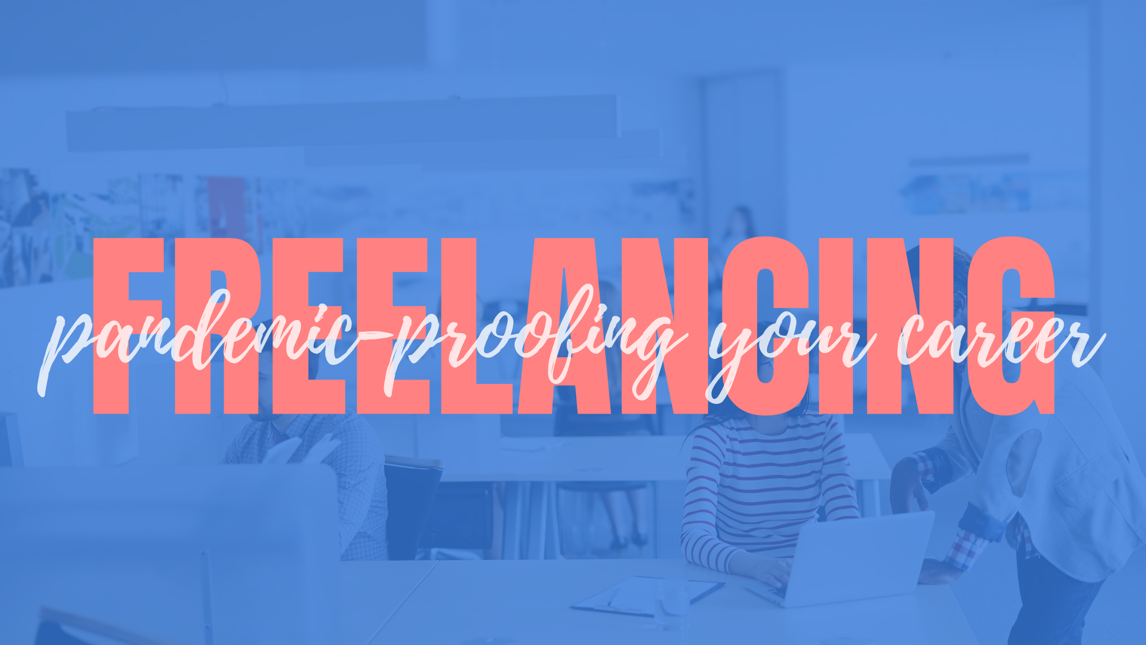 freelancing: pandemic proofing your business